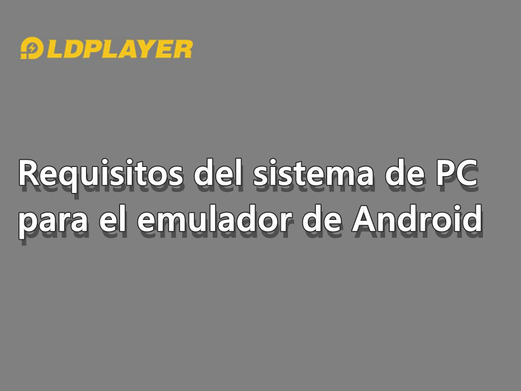 Requisitos del sistema de PC para el emulador de Android
